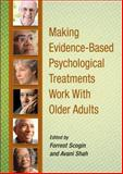 Making Evidence-Based Psychological Treatments Work with Older Adults, Forrest Scogin, 143381157X