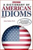 Dictionary of American Idioms, Adam Makkai and M. T Boatner, 1438001576