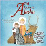 Ava Goes to Alask, Sharon Denucci, 146856157X
