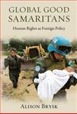 Global Good Samaritans : Human Rights as Foreign Policy, Brysk, Alison, 0195381580
