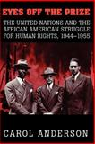 Eyes off the Prize : The United Nations and the African American Struggle for Human Rights, 1944-1955, Anderson, Carol, 0521531586