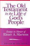 The Old Testament in the Life of God's People : Essays in Honor of Elmer A. Martens, Isaak, Jon M. and Martens, E. A., 1575061589