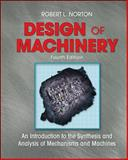 Design of Machinery : An Introduction to the Synthesis and Analysis of Mechanisms and Machines, Norton, Robert L., 0073121584