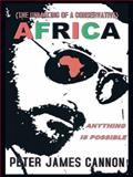 The Unmaking of a Conservative Africa Anything Is Possible, Peter James Cannon, 1496921585