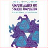 Computer Algebra and Symbolic Computation : Elementary Algorithms, Cohen, Joel S., 1568811586