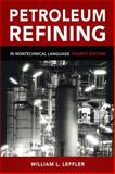Petroleum Refining in Nontechnical Language, Leffler, William L., 1593701586
