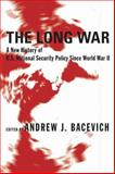 The Long War : A New History of U. S. National Security Policy since World War II, , 0231131585
