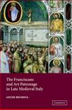 The Franciscans and Art Patronage in Late Medieval Italy, Bourdua, Louise, 0521821584