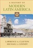 A History of Modern Latin America, Clayton, Lawrence A. and Conniff, Michael L., 0534621589