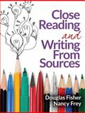 Close Reading and Writing from Sources, Douglas Fisher and Nancy Frey, 0872071588