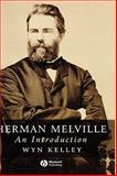 Herman Melville : An Introduction, Kelley, Wyn, 1405131586