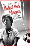 Medical Work in America : Essays on Health Care, Freidson, Eliot, 0300041586
