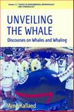 Unveiling the Whale : Discourses on Whales and Waling, Kalland, Arne, 0857451588