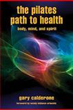 The Pilates Path to Health, Gary Calderone and Allie Povall, 0979531586
