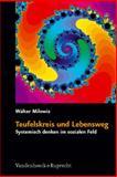 Teufelskreis und Lebensweg : Systemisch denken im sozialen Feld, Milowiz, Walter, 3525401582