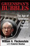 Greenspan's Bubbles : The Age of Ignorance at the Federal Reserve, Fleckenstein, William and Sheehan, Frederick, 0071591583