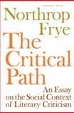 The Critical Path : An Essay on the Social Context of Literary Criticism, Frye, Northrop, 0253201586