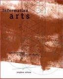 Information Arts : Intersections of Art, Science, and Technology, Wilson, Stephen, 0262731584