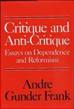 Critique and Anti-Critique : Essays on Dependence and Reformism, Gunder Frank, Andre, 0275911586