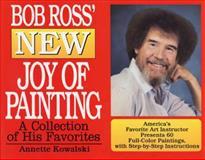 Bob Ross' New Joy of Painting, Annette Kowalski and Robert H. Ross, 0688151582