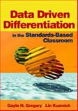 Data Driven Differentiation in the Standards-Based Classroom, Gregory, Gayle H. and Kuzmich, Lin, 0761931589