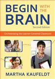 Begin with the Brain : Orchestrating the Learner-Centered Classroom, Kaufeldt, Martha M., 1412971586