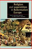 Religion and Superstition in Reformation Europe, Helen Parrish, 071906158X