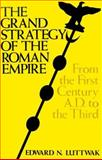 The Grand Strategy of the Roman Empire : From the First Century A. D. to the Third, Luttwak, Edward N., 0801821584