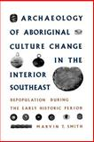 Archaeology of Aboriginal Culture Change in the Interior Southeast 9780813011585