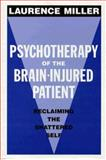 Psychotherapy of the Brain-Injured Patient : Reclaiming the Shattered Self, Miller, Laurence, 0393701581