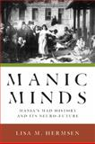 Manic Minds : Mania's Mad History and Its Neuro-Future, Hermsen, Lisa M., 0813551587