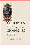 Victorian Poets and the Changing Bible, LaPorte, Charles, 0813931584