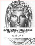 Sempronia the Sister of the Gracchi, Ms Robin E. Levin, 1480101583