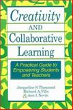 Creativity and Collaborative Learning : A Practical Guide to Empowering Students and Teachers, Jacqueline S. Thousand, Richard A. Villa, 1557661588