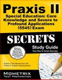Praxis II Special Education Core Knowledge and Severe to Profound Applications (0545) Exam Secrets Study Guide : Praxis II Test Review for the Praxis II Subject Assessments, Praxis II Exam Secrets Test Prep Team, 1627331581