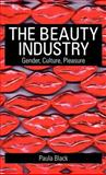 The Beauty Industry : Gender, Culture, Pleasure, Black, Paula, 0415321581