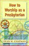 How to Worship as a Presbyterian, Dean W. Chapman, 0664501583