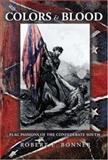 Colors and Blood : Flag Passions of the Confederate South, Bonner, Robert E., 0691091587