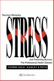 Teachers Managing Stress and Preventing Burnout : The Professional Health Solution, Gold, Yvonne and Roth, Robert A., 0750701587