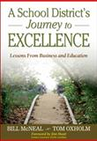 A School District's Journey to Excellence : Lessons from Business and Education, McNeal, William R. and Oxholm, Thomas B., 141294158X