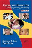 Children with Hearing Loss : Developing Listening and Talking Birth to Six, Cole, Elizabeth B. and Flexer, Carol A., 1597561584