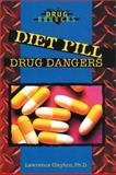 Diet Pill Drug Dangers, Lawrence Clayton, 0766011585