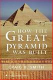How the Great Pyramid Was Built, Craig B. Smith, 0060891580