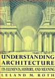 Understanding Architecture, Leland M. Roth, 0064301583