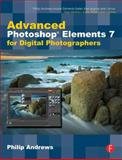 Advanced Photoshop Elements 7 for Digital Photographers, Focal Press Staff and Andrews, Philip, 0240521587