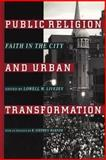 Public Religion and Urban Transformation : Faith in the City, , 081475158X