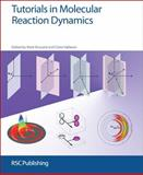 Tutorials in Molecular Reaction Dynamics, Brouard, M. and Vallance, Claire, 0854041583