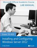 Exam 70-410 Installing and Configuring Windows Server 2012 Lab Manual, Microsoft Official Academic Course, 1118511581