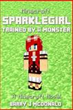 Minecraft: SparkleGirl Trained by a Monster: a Minecraft Novel, Barry McDonald, 1499151586