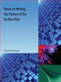 Notes on Writing the History of the Ku Klux Klan, Chalmers, David, 161610158X